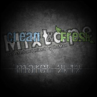 CLEAN AND FRESH MIXTAPE (MARCH 2K12) - selected and mixed by IHAMAN