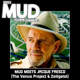 Mud Meets : Jacque Fresco (The Venus Project & Zeitgeist) [Apologies for vocal sound quality]