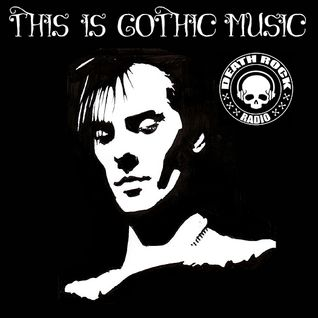 DEATH ROCK RADIO PRESENTS - THIS IS GOTHIC MUSIC EP#1