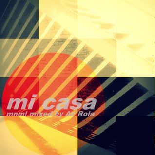 [mi casa] minimal session mixed by Ac Rola ....N'joY it