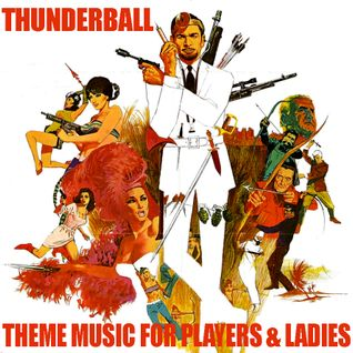"Thunderball - ""Theme Music for Players & Ladies"""