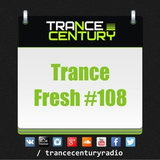 Trance Century Radio - #TranceFresh 108