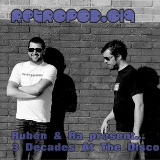 RETROPOD019 - Ruben & Ra present...3 Decades At The Disco... - (Aug 2013)