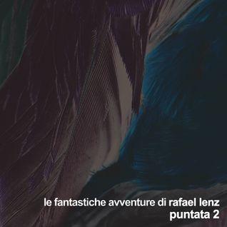 Le Fantastiche Avventure di Rafael Lenz - Puntata 2