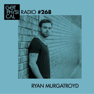Get Physical Radio #268 mixed by Ryan Murgatroyd