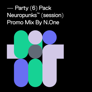 Party 6 Pack - Neuropunks Session Promo MIx by N.One