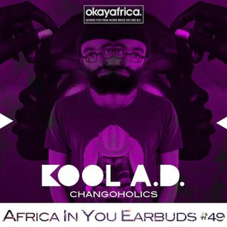 AFRICA IN YOUR EARBUDS #49: KOOL A.D. 'CHANGOHOLICS'