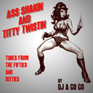 Ass Shakers and Titty Twisters