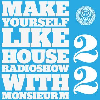 MAKE YOURSELF LIKE...HOUSE Radioshow - with Monsieur M. - #022