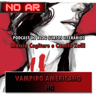 Podcast #12 - Vampiro Americano Vol. 1