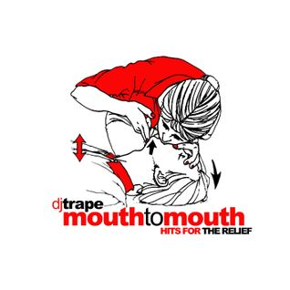"Dj Trape ""Mouth to Mouth (Hits for the relief)"""