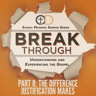 Break Through- Part 8: The Difference Justification Makes