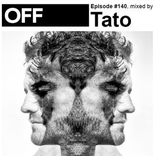 OFF Recordings Podcast #140, mixed by Tato