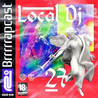 BRRRRRAP PODCAST 27 - LOCAL DJ