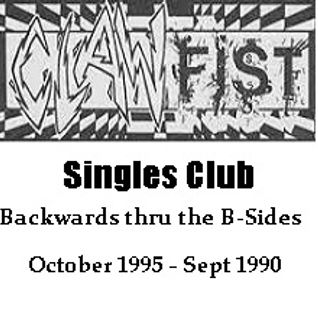 Clawfist Singles Club - Part the final. Backwards through the b-sides