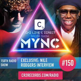 MYNC Presents Cr2 Live & Direct Radio Show 150 with EXCLUSIVE Nile Rodgers Interview