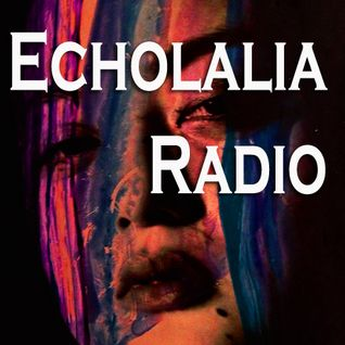 Echolalia Radio EP 59: Back 2 Broadcast
