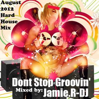 Jamie.R-DJ Presents ''DONT STOP GROOVIN''  [August 2012 Hard House Mix]