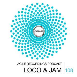 Agile Recordings Podcast 108 with Loco & Jam