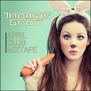 Thomas Grow - April Club Mixtape