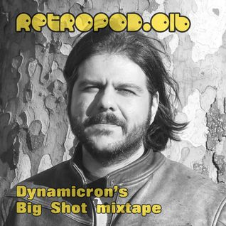 RETROPOD016 - Dynamicron's Big Shot mixtape (May 2013)