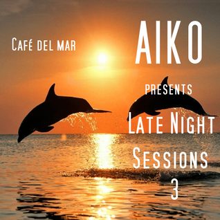Aiko presents Late Night Session 3  Café del mar