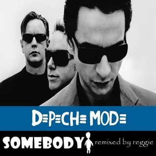Somebody by Depeche Mode ,remixd by reggie