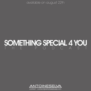 ANTOINE SELVA DJ - SOMETHING SPECIAL 4 YOU (podcast officiel)