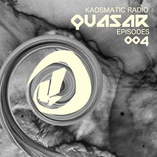 Kaosmatic Radio : Quasar Episode 004
