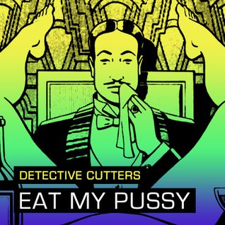 Detective Cutters - Eat My Pussy