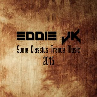 Eddie Jk – Some Classics Of Trance Music - 2015