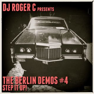 DJ Roger C - The Berlin Demos #4 - Step It Up!
