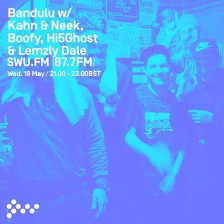 SWU FM - Bandulu w/ Kahn & Neek, Boofy, Hi5Ghost & Lemzly Dale - May 18