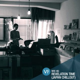 VF Mix 46: Revelation Time (Japanese chillout special)