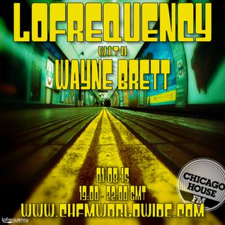 Wayne Brett's Lofrequency Show on Chicago House FM 01-08-15
