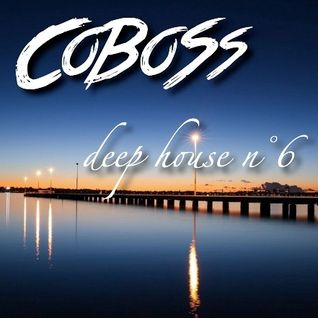 Deep House n°6 (MAY 2016) Mixed by COBOSS #Podcast