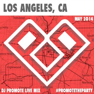 DJ Promote - Los Angeles, CA - May 2014 - #PromoteTheParty Live Mixes