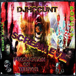 DJHCCUNT- SCREAM EVIL! PRODUCTION PODCAST