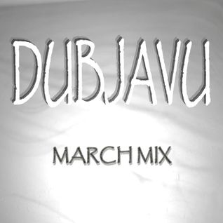 Dubjavu March Mix