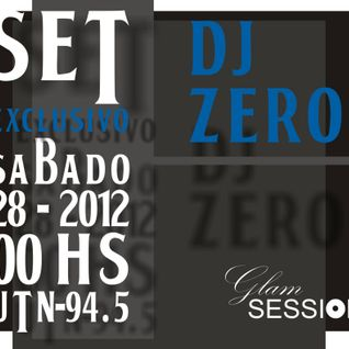 Dj ZERO - GLAM Session FM UTN (( 94.5 )) - sat 28 / 04 / 2012