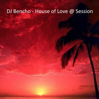 DJ Bencho - House of Love @ Session