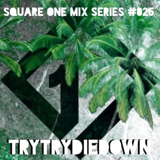 Square One Mix Series #025 TryTryDieDown