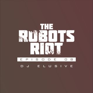 The Robots Riot. Episode 08: DJ Elusive