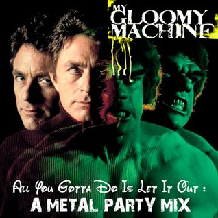All You Gotta Do Is Let It Out : A Metal Party Mix