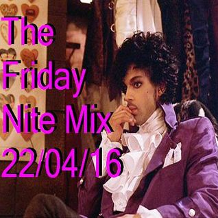 The Friday Nite Mix 22/04/16