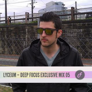 Lyceum - Deep Focus Exclusive Mix 05
