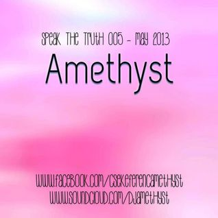 Amethyst - Speak The Truth 005 - May 2013 Podcast