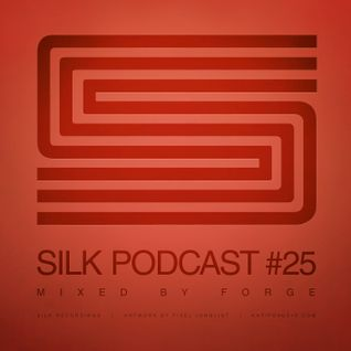 Silk Podcast No.25 - Mixed By Forge