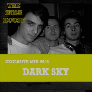 HUSH HOUSE EXCLUSIVE MIX #006 - DARK SKY