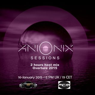 Ani Onix Sessions - Overture 2015 [January 2015] On PCM and Tribal Mixes Radio
